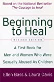 Ellen Bass Beginning to Heal (Revised Edition): A First Book for Men and Women Who Were Sexually Abused as Children