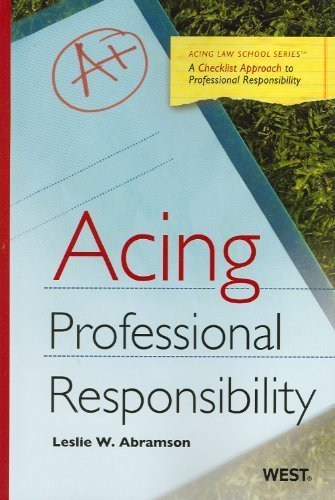 Acing Professional Responsibility (Acing (Thomson West)) 1st edition by Abramson, Leslie W. published by West Law School Paperback