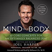 Mind Your Body: 4 Weeks to a Leaner, Slimmer, Healthier YOU in Just 15 Minutes a Day (       UNABRIDGED) by Joel Harper Narrated by Joel Harper, Mehmet C. Oz