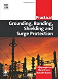 Practical Grounding, Bonding, Shielding and Surge Protection (Practical Professional)