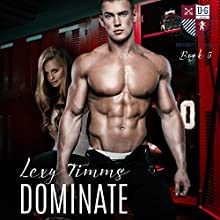 Dominate: University of Gatica Series, Book 5 Audiobook by Lexy Timms Narrated by Hannah Pralle
