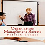 Organization Management Secrets: Life and Home Organization Tips They Did Not Teach You in School That Will Bring You More Time, Money, and Success   Patrick Bunker