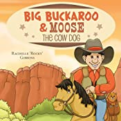 Big Buckaroo and Moose the Cow Dog | [Rachelle