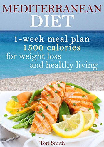 Mediterranean diet 1-week meal plan 1500 calories for weight loss and healthy living (Mediterranean ... Mediterranean Cookbook, Weight Loss,)