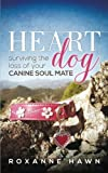 img - for Heart Dog: Surviving the Loss of Your Canine Soul Mate book / textbook / text book
