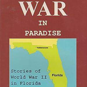 War in Paradise: Stories of World War II in Florida Hörbuch von Eliot Kleinberg Gesprochen von: Joseph Wycoff