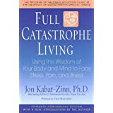Full Catastrophe Living: Using the Wisdom of Your Body and Mind to Face Stress, Pain, and Illness ~ Jon Kabat-Zinn