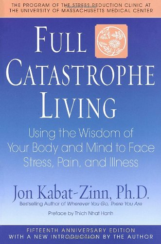 Full Catastrophe Living: Using the Wisdom of Your Body...
