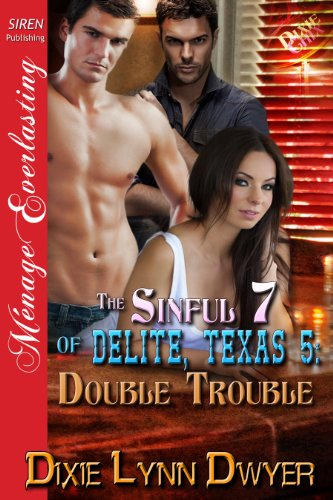Dixie Lynn Dwyer - The Sinful 7 of Delite, Texas 5: Double Trouble