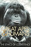 Benjamin B. Beck Great Apes and Humans: The Ethics of Coexistence (Zoo and Aquarium Biology and Conservation)
