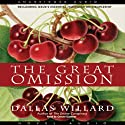 The Great Omission: Reclaiming Jesus's Essential Teachings on Discipleship (       UNABRIDGED) by Dallas Willard Narrated by Grover Gardner