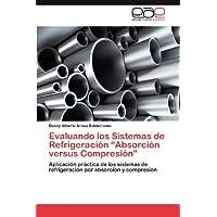 """Evaluando los Sistemas de Refrigeración """"Absorción versus Compresión"""": Aplicación práctica de los sistemas de..."""