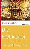 Die Freimaurer: Geschichte, Mythos und Symbole (marixwissen 48)