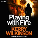 Playing with Fire (       UNABRIDGED) by Kerry Wilkinson Narrated by Becky Hindley