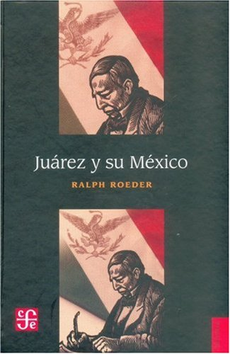 Ju rez y su M xico (Historia) (Spanish Edition)