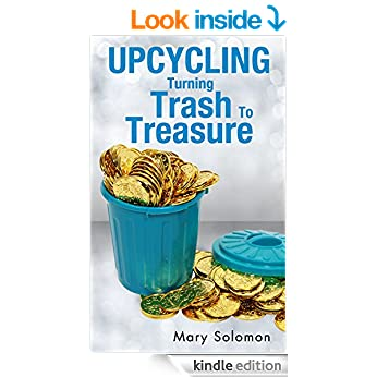 UPCYCLING: Trash To Treasure With Green Crafts (Projects For Kids, Decorating Your Home, Make Money From Home)
