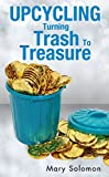 UPCYCLING: Turning Trash To Treasure (Projects For Kids, Decorating Ideas, Simplify Your Life)