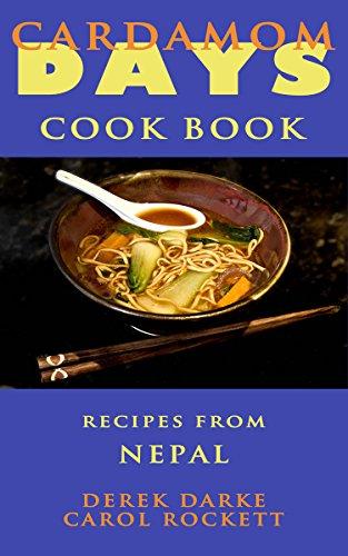 Cardamom Days Cook Book: Recipes from Nepal by Derek Darke, Carol Rockett