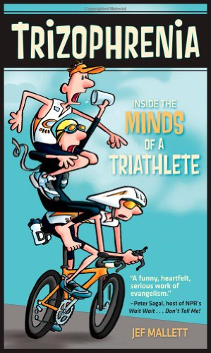 Trizophrenia: Inside the Minds of a Triathlete, Jef Mallett