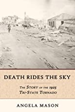 Death Rides the Sky: The Story of the 1925 Tri-State Tornado