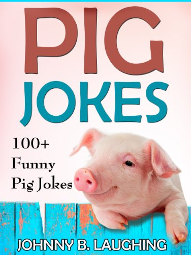 Johnny B. Laughing - Funny Pig Jokes for Kids: 100+ Funny and Hilarious Pig Jokes (Funny and Hilarious Joke Books for Children Book 7) (English Edition)