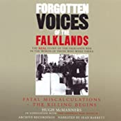 Forgotten Voices of the Falklands: Part One, Fatal Miscalculations: The Killing Begins | [Hugh McManners]
