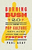 img - for Burning Bush 2.0: How Pop Culture Replaced the Prophet book / textbook / text book