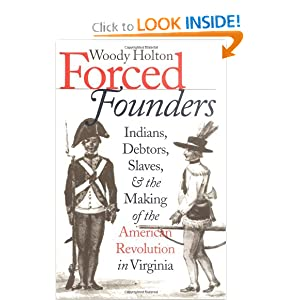 Forced Founders: Indians, Debtors, Slaves, and the Making of the American Revolution in Virginia (Omohundro... by Woody Holton