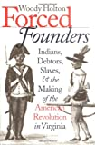 Forced Founders: Indians, Debtors, Slaves, and the Making of the American Revolution in Virginia (Omohundro Institute of Early American History and Culture) (0807847844) by Holton, Woody