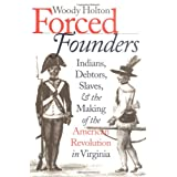 Forced Founders: Indians, Debtors, Slaves, and the Making of the American Revolution in Virginia (Published for the Omohundro Institute of Early American History and Culture, Williamsburg, Virginia) ~ Woody Holton