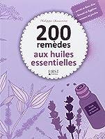 200 remèdes aux huiles essentielles