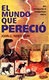 El mundo que perecía (Spanish Edition) (0825418674) by Whitcomb, John C.