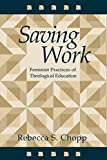 img - for Saving Work: Feminist Practices of Theological Education by Rebecca S. Chopp (1995-04-01) book / textbook / text book