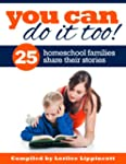 You Can Do It Too! - 25 Homeschool Fa...