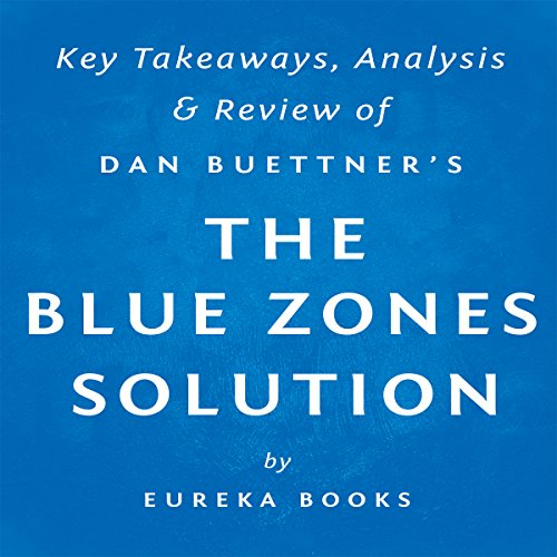 The Blue Zones Solution by Dan Buettner: Key Takeaways, Analysis, & Review by Eureka Books