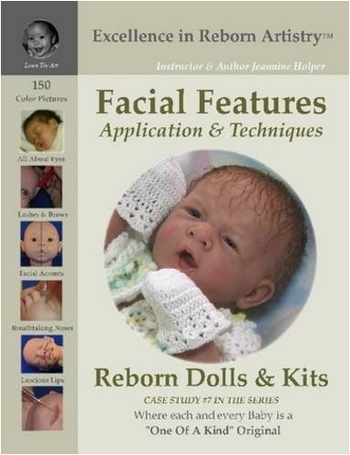 Facial Features Application & Techniques: Reborn Dolls & Kits (Excellence in Reborn Artistry Series, Case Study, No. 7)