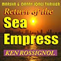 Return of The Sea Empress: A Marsha & Danny Jones Thriller, Book 2 (       UNABRIDGED) by Ken Rossignol Narrated by Joshua Bennington