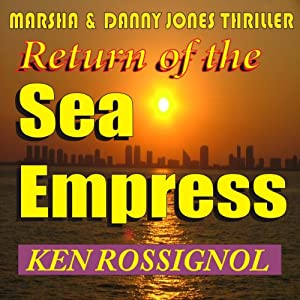 Return of The Sea Empress: A Marsha & Danny Jones Thriller, Book 2 | [Ken Rossignol]