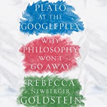 Plato at the Googleplex: Why Philosophy Won't Go Away (       UNABRIDGED) by Rebecca Goldstein Narrated by Dennis Holland