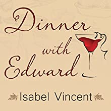 Dinner with Edward: A Story of an Unexpected Friendship Audiobook by Vincent Isabel Narrated by Elise Arsenault