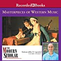 The Modern Scholar: Masterpieces of Western Music  by Jeffrey Lependorf Narrated by Jeffrey Lependorf