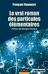 Le vrai roman des particules élémentaires par Vannucci