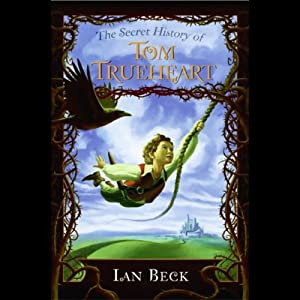 The Secret History of Tom Trueheart | [Ian Beck]