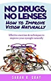 No Drugs, No Lenses.How to Improve Vision Naturally: Effective exercises and techniques to improve your eyesight naturally (Improve Vision, Eye Exercises)