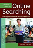Librarians Guide to Online Searching: Cultivating Database Skills for Research and Instruction