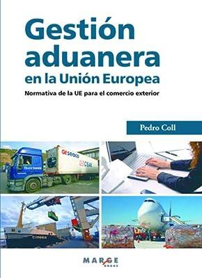 Gestión aduanera en la Unión Europea. Normativa de la UE para el comercio exterior (Spanish Edition)