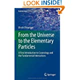 From the Universe to the Elementary Particles: A First Introduction to Cosmology and the Fundamental Interactions...