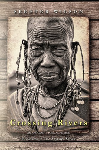 Free Kindle Book : Crossing Rivers: An African Historical Fiction (The Agikuyu Book 1)