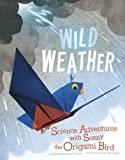 img - for Wild Weather: Science Adventures with Sonny the Origami Bird (Origami Science Adventures) book / textbook / text book