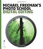 Michael Freeman Michael Freeman's Photo School: Digital Editing